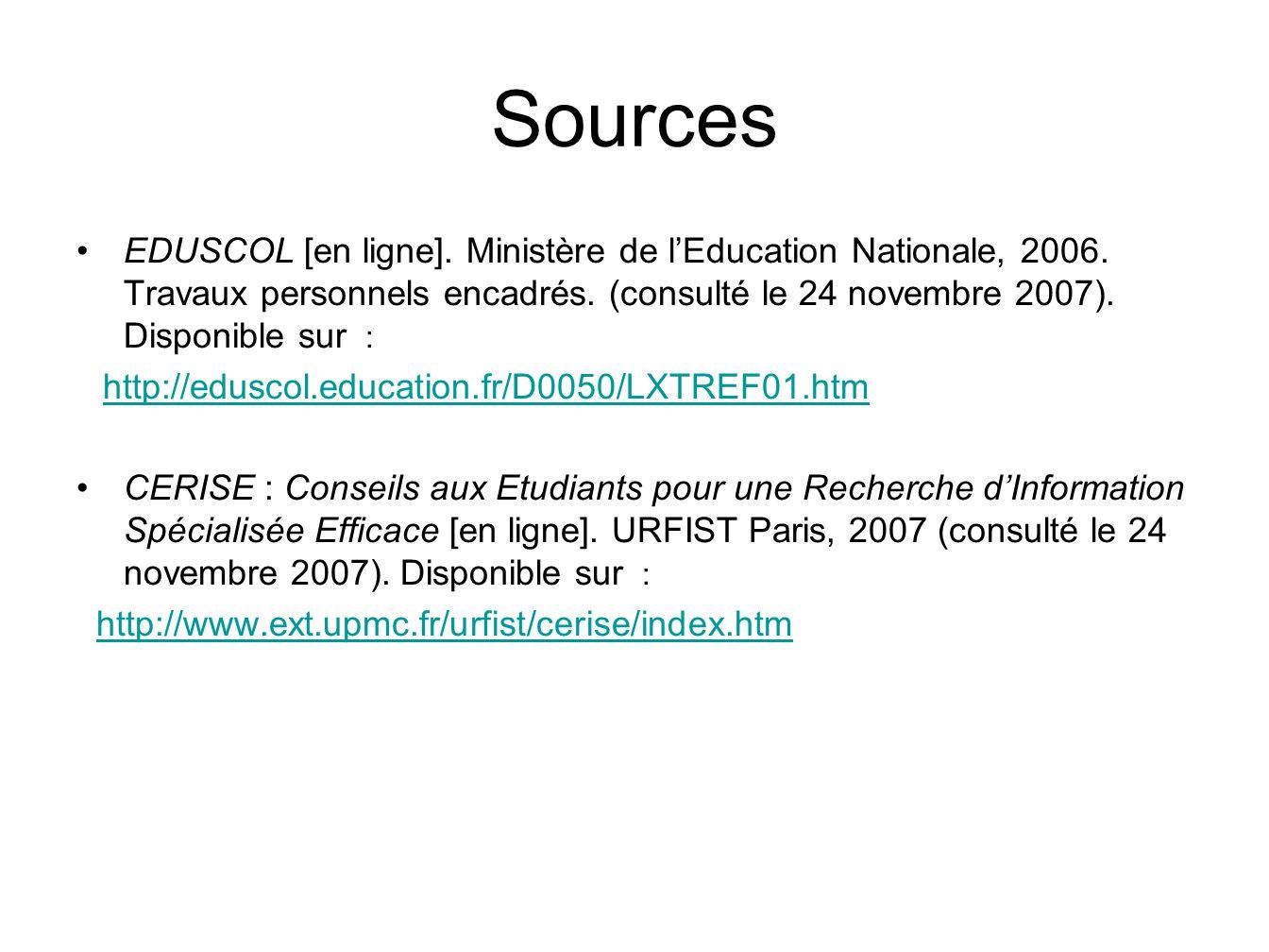 Sources EDUSCOL [en ligne]. Ministère de l'Education Nationale, 2006. Travaux personnels encadrés. (consulté le 24 novembre 2007). Disponible sur :